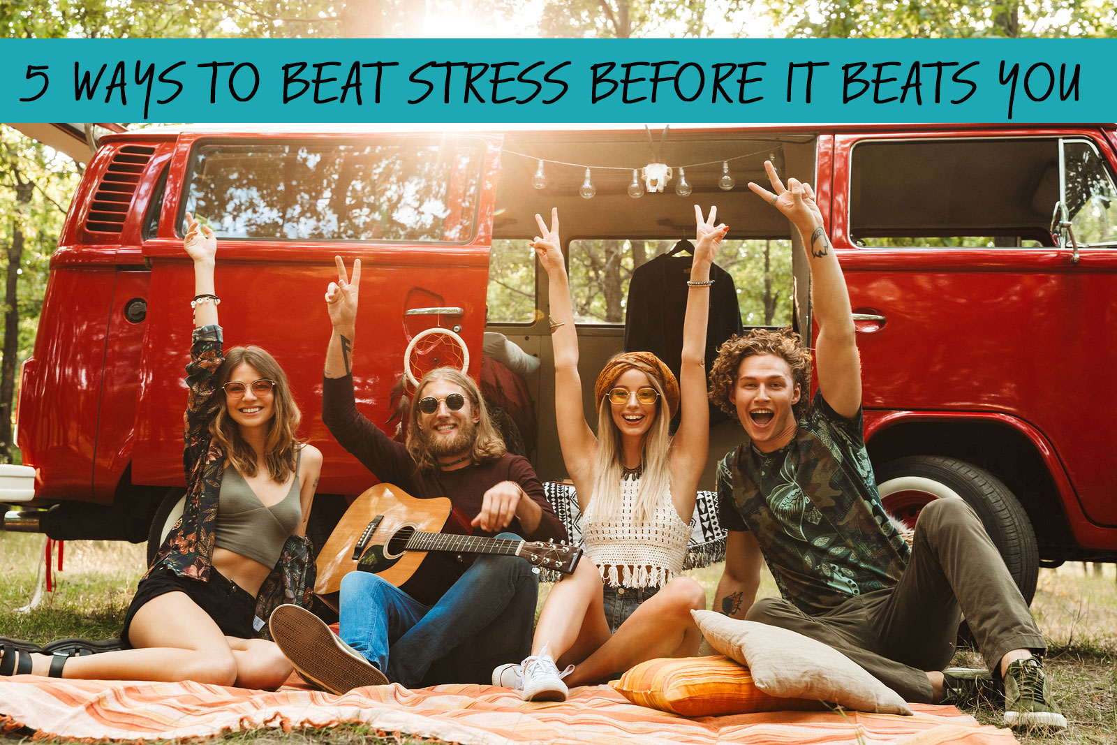 5 WAYS TO BEAT STRESS BEFORE IT BEATS YOU